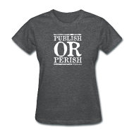 Women's T-Shirts ~ Women's T-Shirt ~ Publish or Perish