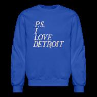 Long Sleeve Shirts ~ Crewneck Sweatshirt ~ P.S. I Love Detroit