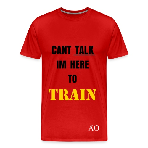 CAN'T TALK I'M HERE TO TRAIN - Men's Premium T-Shirt