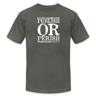 T-Shirts ~ Men's T-Shirt by American Apparel ~ Publish or Perish