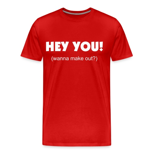 Hey You! wanna make out? - Men's Premium T-Shirt