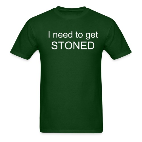 I need to get stoned. - Men's T-Shirt