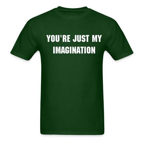 You're just my imagination - Men's T-Shirt