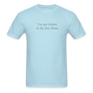 I've got tickets to the gun show - Men's T-Shirt
