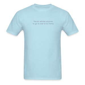 Never advise anyone to go to war or to marry. - Men's T-Shirt