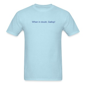When in doubt, Gallop! - Men's T-Shirt
