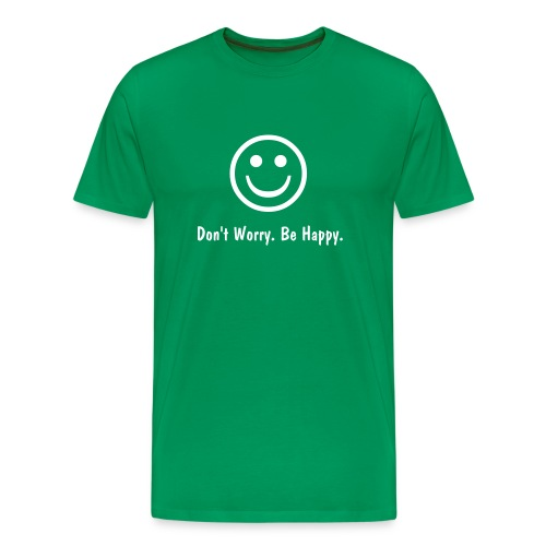 Don't Worry. Be Happy. - Men's Premium T-Shirt