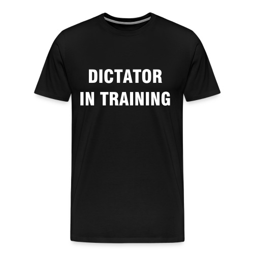 Dictator In Training - Men's Premium T-Shirt
