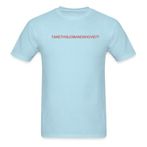 TAKETHISJOBANDSHOVEIT! - Men's T-Shirt