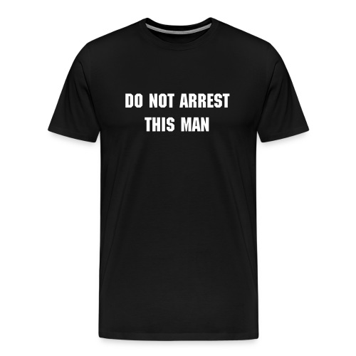Do Not Arrest - Men's Premium T-Shirt