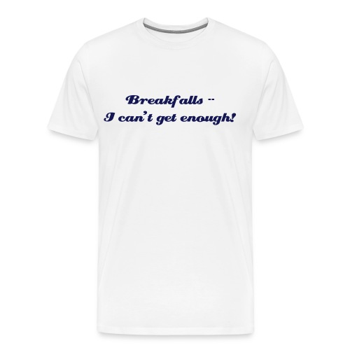 Breakfalls!!! - Men's Premium T-Shirt
