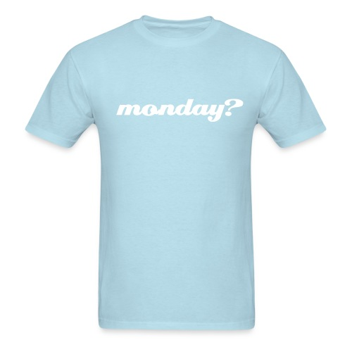 monday? - Men's T-Shirt