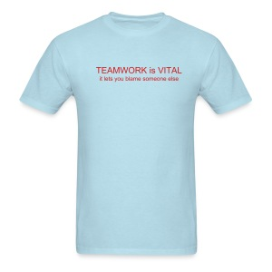 TEAMWORK is VITAL it lets you blame someone else - Men's T-Shirt