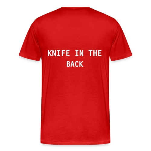 KNIFE IN THE BACK ON BACK OF  T-SHIRT THAT IS PRINTED ON  FRONT AND BACK  CLICK ON DETAILS TO SEE THE BACK OF THE SHIRT - Men's Premium T-Shirt