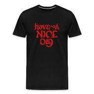 T-Shirts ~ Men's Premium T-Shirt ~ Have a Nice Day (fierce)