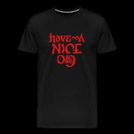 T-Shirts ~ Men's Premium T-Shirt ~ Have a Nice Day (fierce)