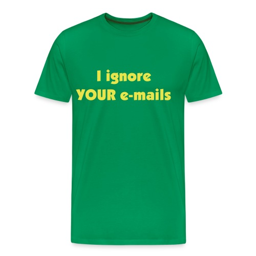 I ignore your e-mails - Men's Premium T-Shirt