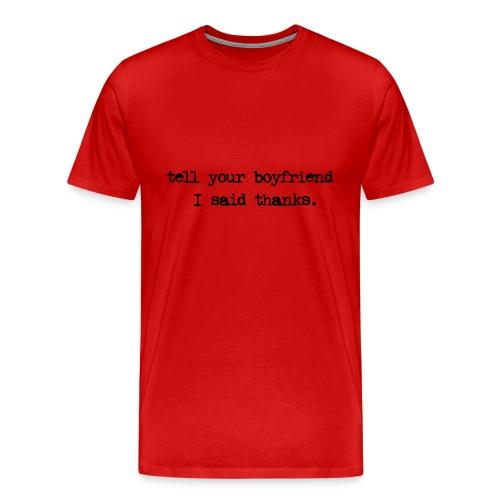 Tell your Boyfriend - Men's Premium T-Shirt