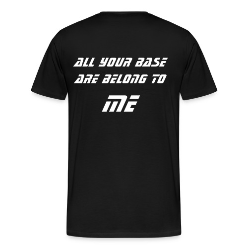 Men's Premium T-Shirt - all your base are belong to ME