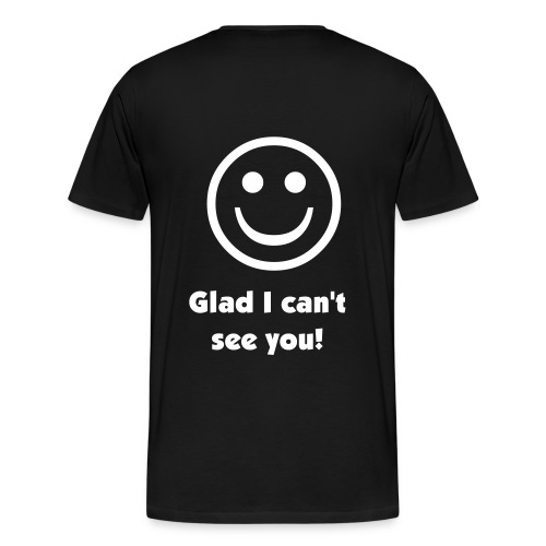 Glad I can't see you T-shirt - Men's Premium T-Shirt