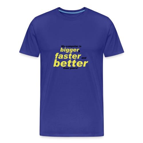 Bigger, Better, Faster - Men's Premium T-Shirt