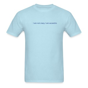 I am not crazy I am eccentric - Men's T-Shirt