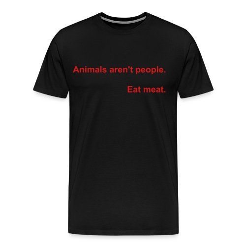 Animals aren't people. - Men's Premium T-Shirt