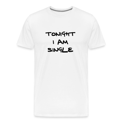 Tonight I Am Single T-shirt - Men's Premium T-Shirt