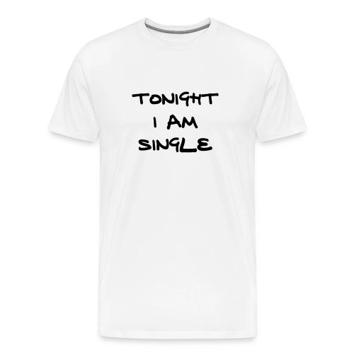 Tonight I Am Single T-shirt - Men's Premium T-Shirt
