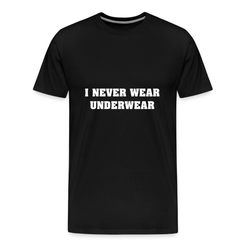 I Never Wear Underwear T-Shirt Mens - Men's Premium T-Shirt