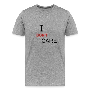 I don't care. - Men's Premium T-Shirt
