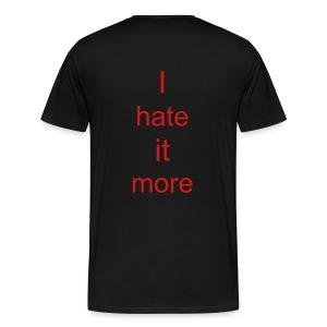 Hate it more... - Men's Premium T-Shirt