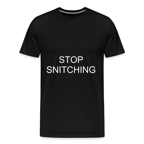 STOP SNITCHING - Men's Premium T-Shirt