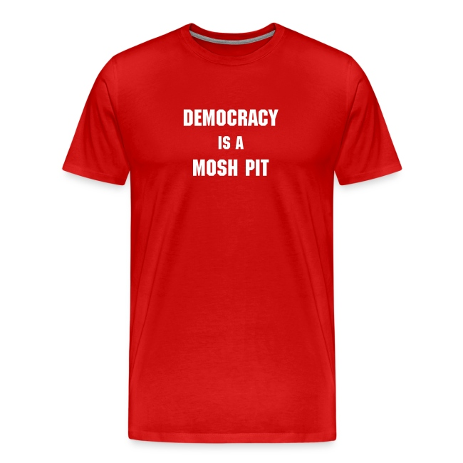 Democracy is a Mosh Pit
