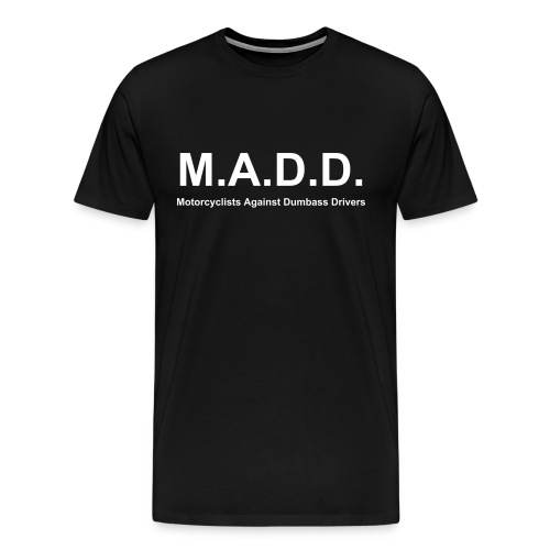 M.A.D.D. Short Sleeve - Men's Premium T-Shirt
