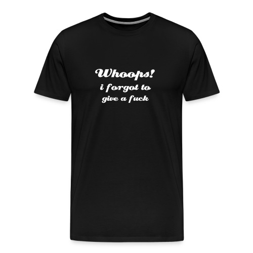 Whoops! i forgot to give a fuck - men's t - Men's Premium T-Shirt