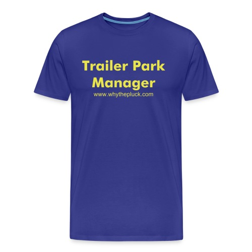 Trailer Park Manager Blue T-Shirt - Men's Premium T-Shirt
