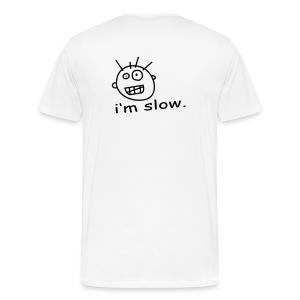 T-Shirt I'm Slow - Men's Premium T-Shirt