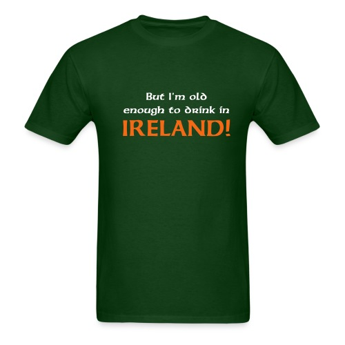 But I'm Old Enough To Drink In Ireland! Dark Green Tee - Men's T-Shirt