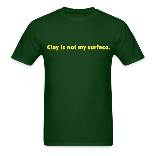 Clay is not my surface. - Men's T-Shirt