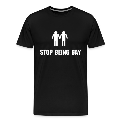Stop Being Gay - Men's Premium T-Shirt