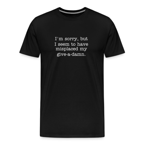 ON SALE! I'm sorry, but I seem to have misplaced my give-a-damn. Black Tee - Men's Premium T-Shirt