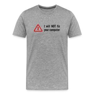 I will not fix your computer - Men's Premium T-Shirt