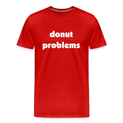 donut problems - Men's Premium T-Shirt