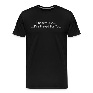 Chances are... I've prayed for you - Men's Premium T-Shirt