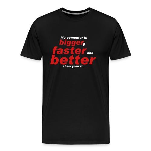 Bigger Faster Better Tee - Men's Premium T-Shirt