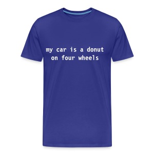 Men's Premium T-Shirt - My Car Is A Donut On Four Wheels