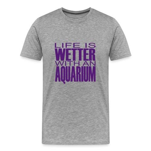 Life is wetter with an aquarium - Men's Premium T-Shirt