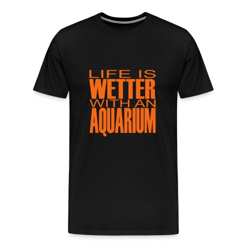 Life is wetter with an aquarium - Men's Premium T-Shirt