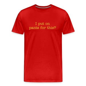 I Put On Pants For This? - Men's Premium T-Shirt
